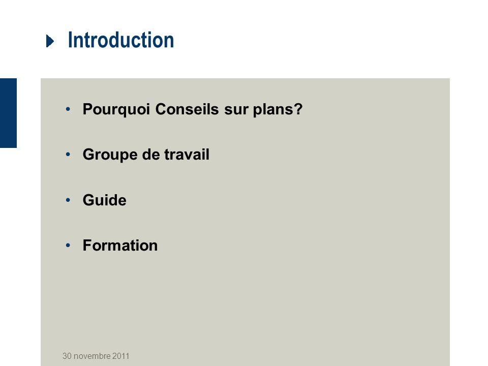 Introduction Pourquoi Conseils sur plans Groupe de travail Guide Formation 30 novembre 2011