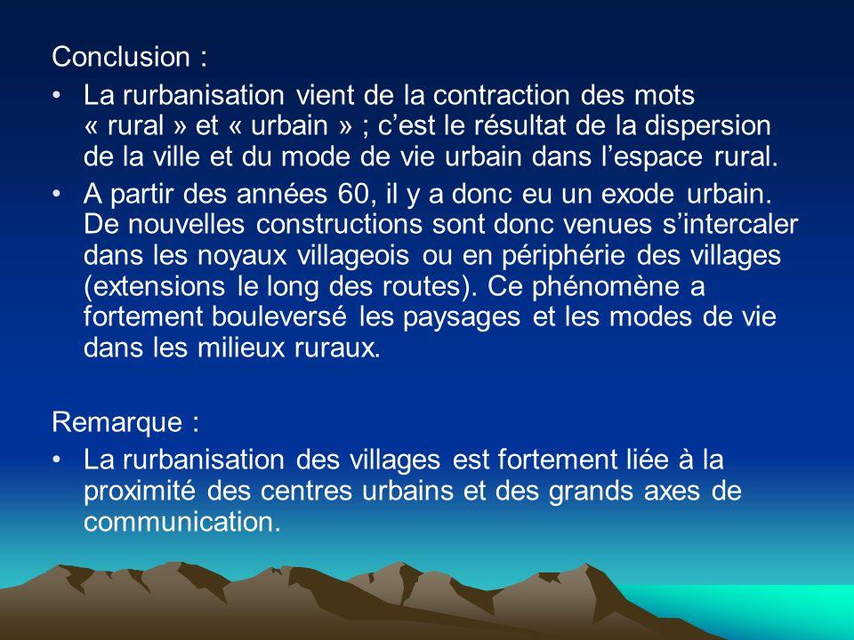 Conclusion : La rurbanisation vient de la contraction des mots « rural » et « urbain » ; cest le résultat de la dispersion de la ville et du mode de v