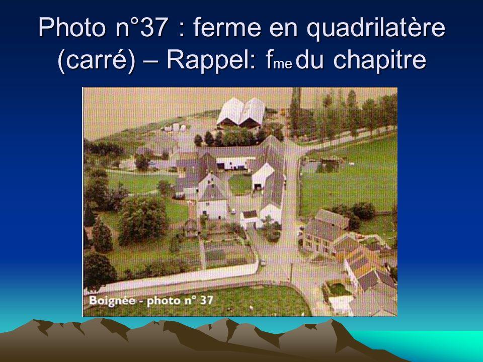 Photo n°37 : ferme en quadrilatère (carré) – Rappel: f me du chapitre