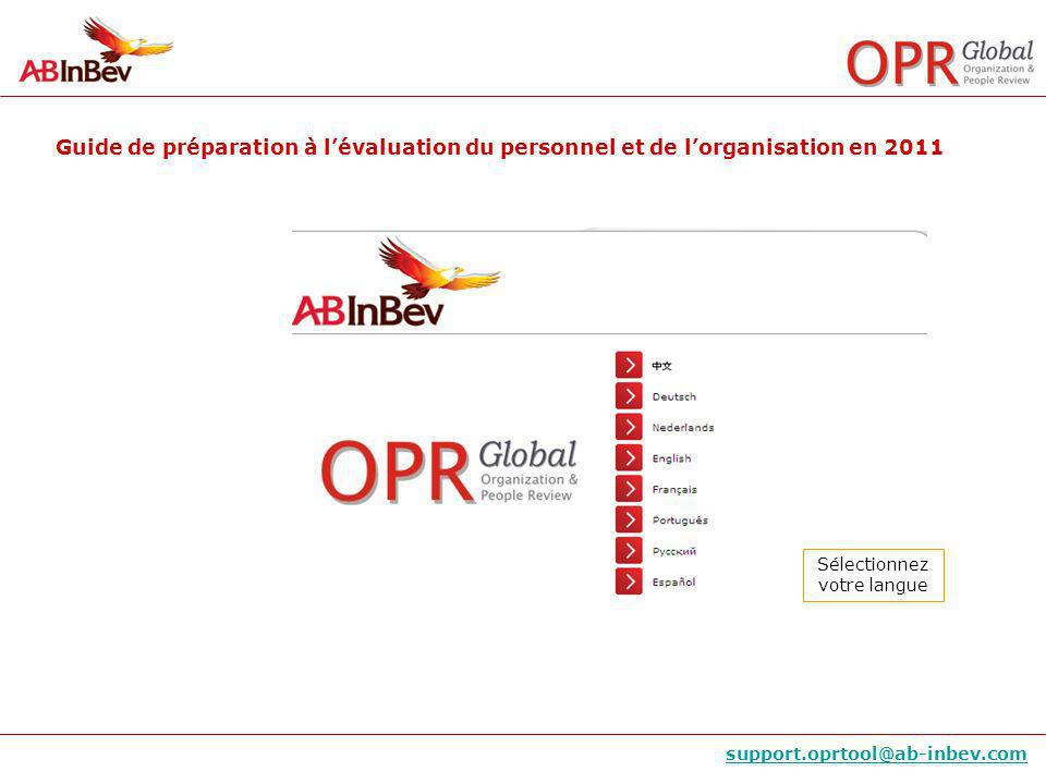 Guide de préparation à lévaluation du personnel et de lorganisation en 2011 support.oprtool@ab-inbev.com Your ID always begins with 2 letters which are related to your Zone: APAC – AP + ID number NA/Canada – NA + ID number NA/USA – NS + ID number CEE/Russia – RU + ID number CEE/Ukraine – UA + ID number WE – WE + ID number LAS – LS + ID number GHQ – HQ + ID number