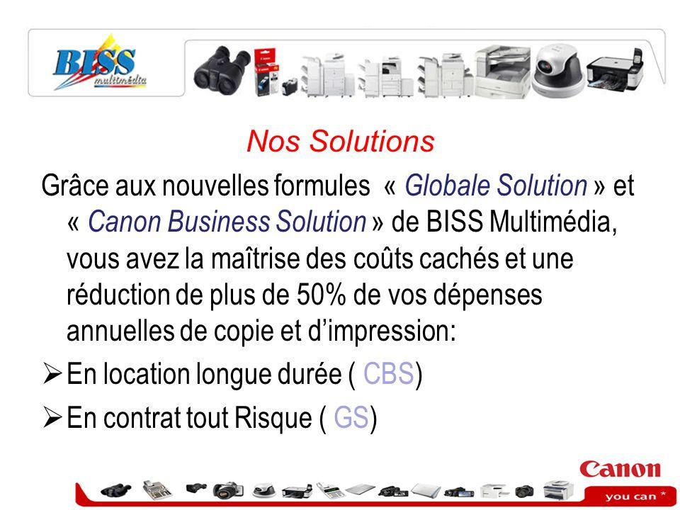 Nos Solutions Grâce aux nouvelles formules « Globale Solution » et « Canon Business Solution » de BISS Multimédia, vous avez la maîtrise des coûts cac