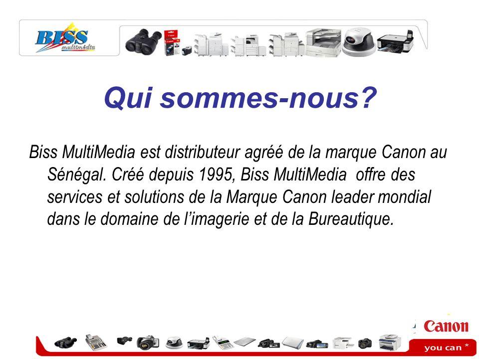 Qui sommes-nous? Biss MultiMedia est distributeur agréé de la marque Canon au Sénégal. Créé depuis 1995, Biss MultiMedia offre des services et solutio