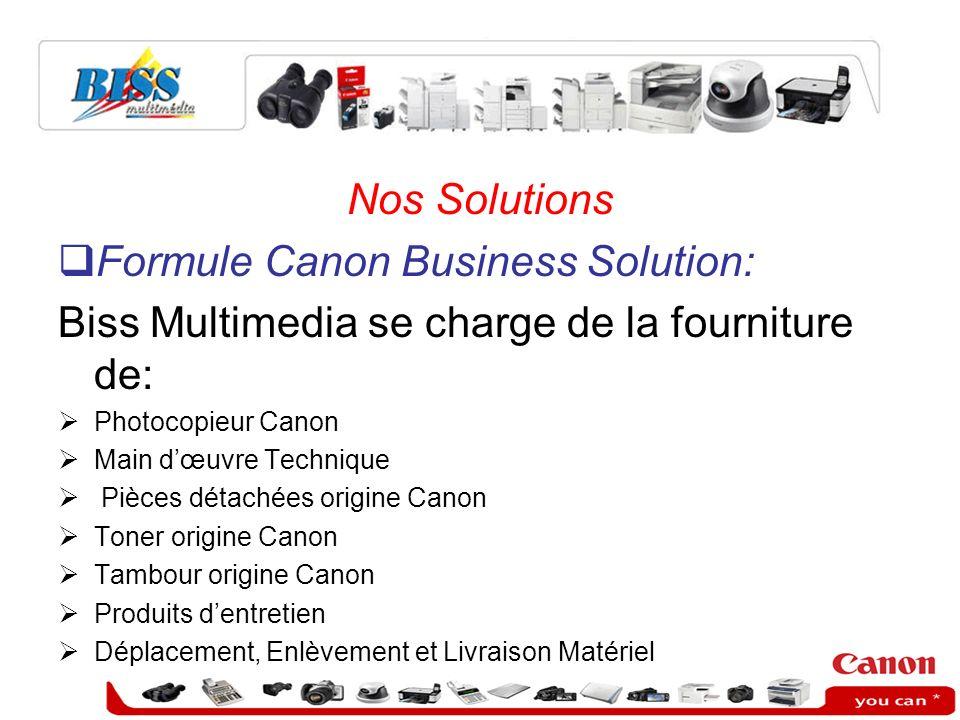 Nos Solutions Formule Canon Business Solution: Biss Multimedia se charge de la fourniture de: Photocopieur Canon Main dœuvre Technique Pièces détachée