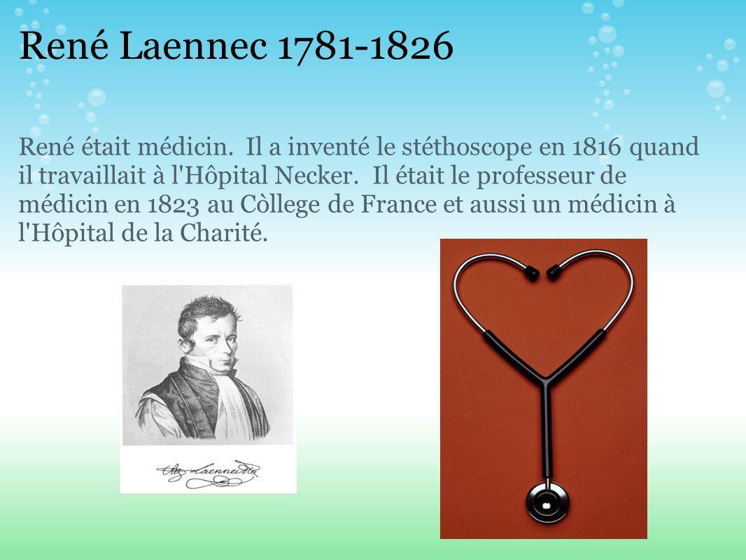 René Laennec 1781-1826 René était médicin.