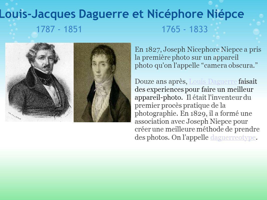 Louis-Jacques Daguerre et Nicéphore Niépce 1765 - 18331787 - 1851 En 1827, Joseph Nicephore Niepce a pris la première photo sur un appareil photo qu on l appelle camera obscura.