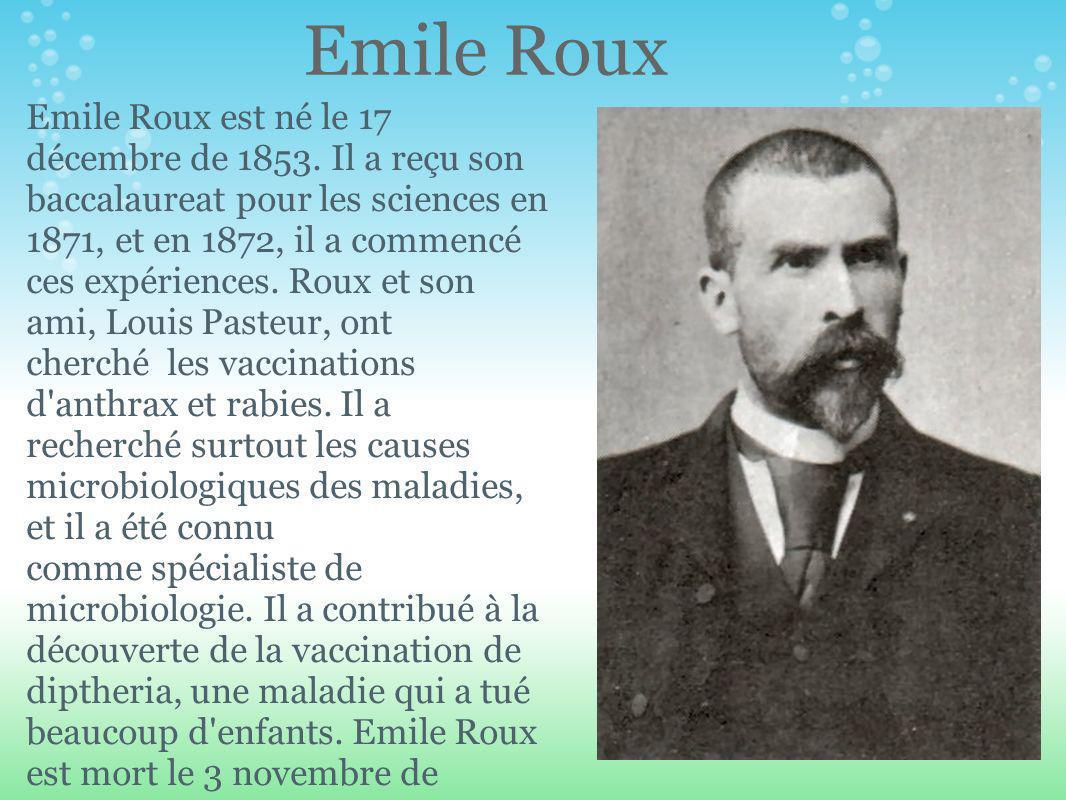 Emile Roux Emile Roux est né le 17 décembre de 1853.