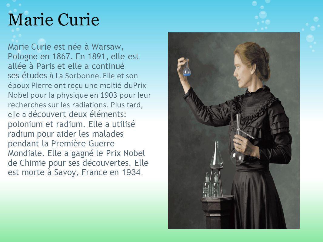 Marie Curie Marie Curie est née à Warsaw, Pologne en 1867.