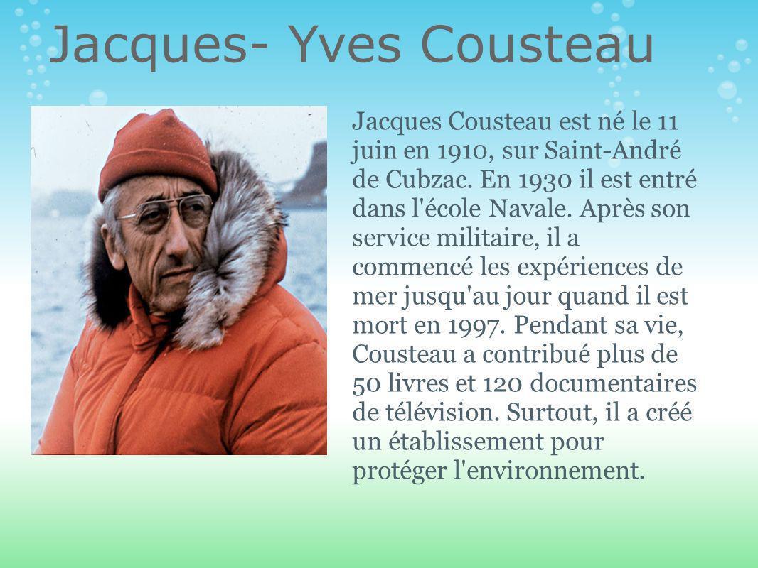 Jacques- Yves Cousteau Jacques Cousteau est né le 11 juin en 1910, sur Saint-André de Cubzac.