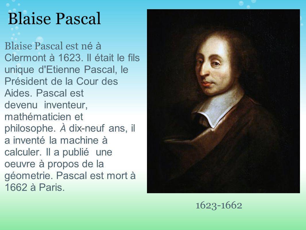 Blaise Pascal Blaise Pascal est n é à Clermont à 1623.