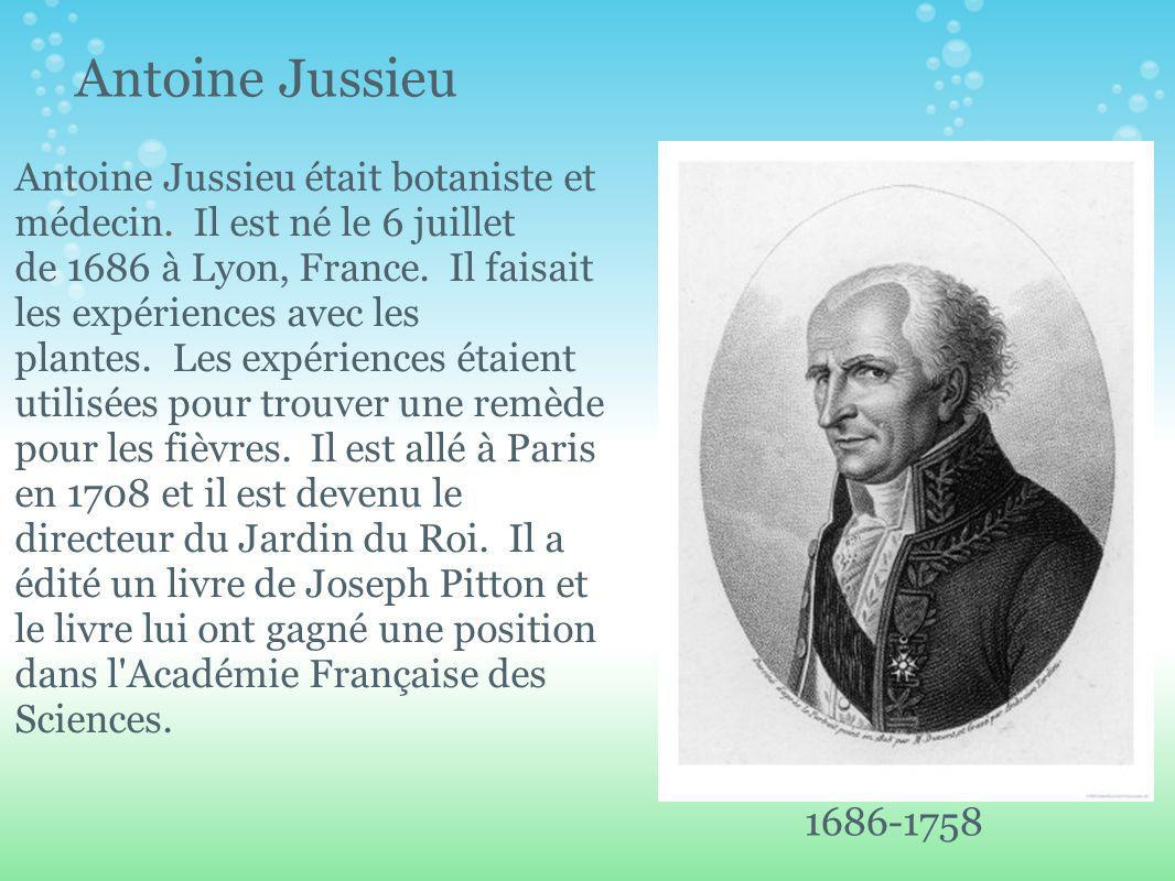 Antoine Jussieu 1686-1758 Antoine Jussieu était botaniste et médecin.