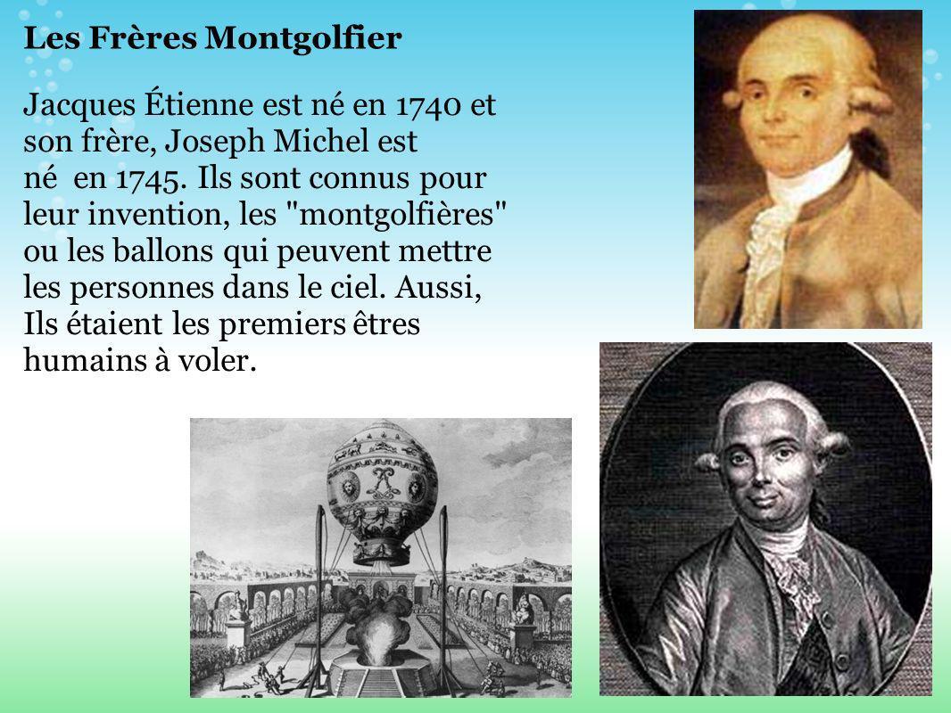 Les Frères Montgolfier Jacques Étienne est né en 1740 et son frère, Joseph Michel est né en 1745.