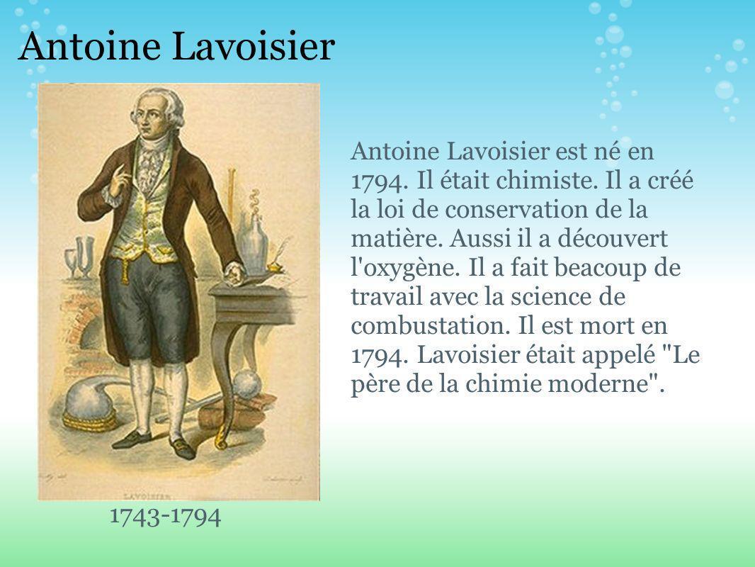 Antoine Lavoisier Antoine Lavoisier est né en 1794.