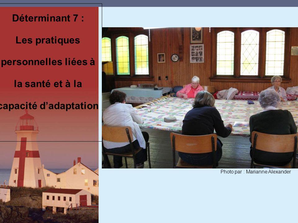 Déterminant 7 : Les pratiques personnelles liées à la santé et à la capacité dadaptation Photo par : Marianne Alexander