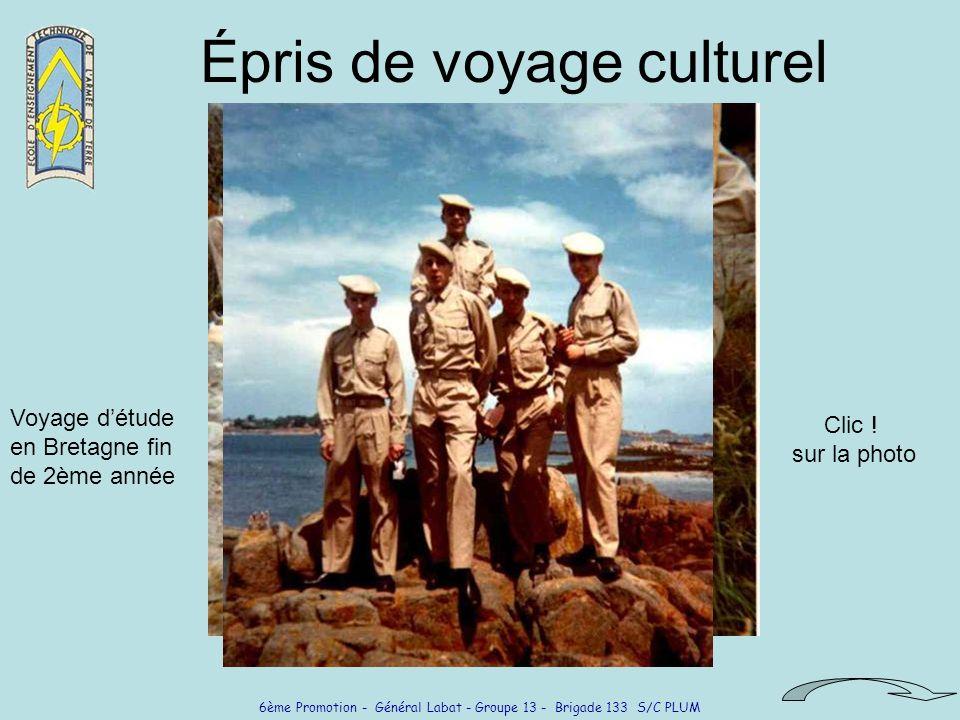 6ème Promotion - Général Labat - Groupe 13 - Brigade 133 S/C PLUM Épris de voyage culturel Voyage détude en Bretagne fin de 2ème année Clic ! sur la p