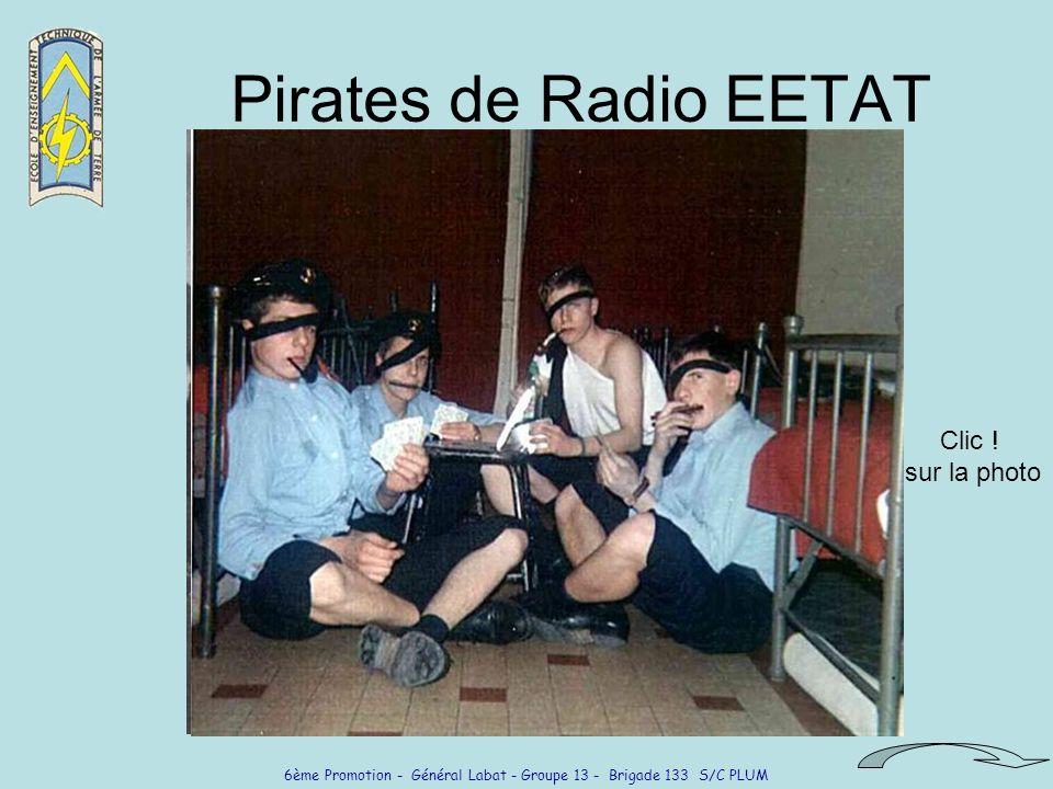 6ème Promotion - Général Labat - Groupe 13 - Brigade 133 S/C PLUM Pirates de Radio EETAT Clic ! sur la photo