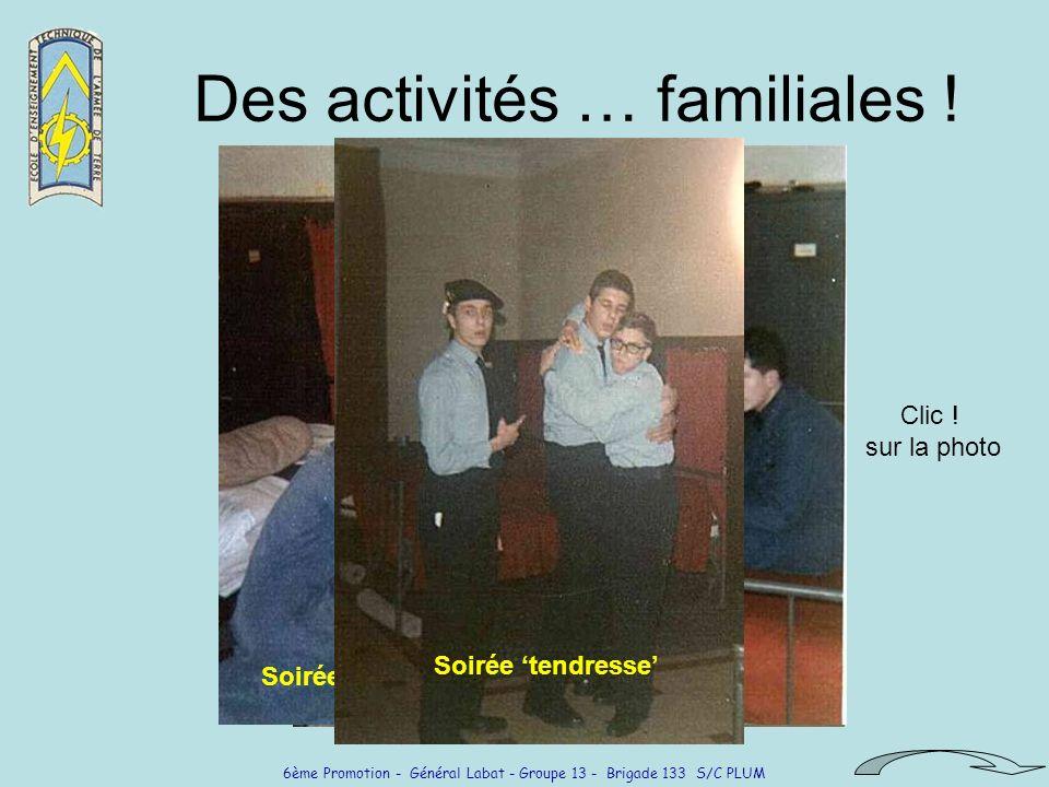 6ème Promotion - Général Labat - Groupe 13 - Brigade 133 S/C PLUM Soirée couture Des activités … familiales ! Clic ! sur la photo Pause café Soirée Po