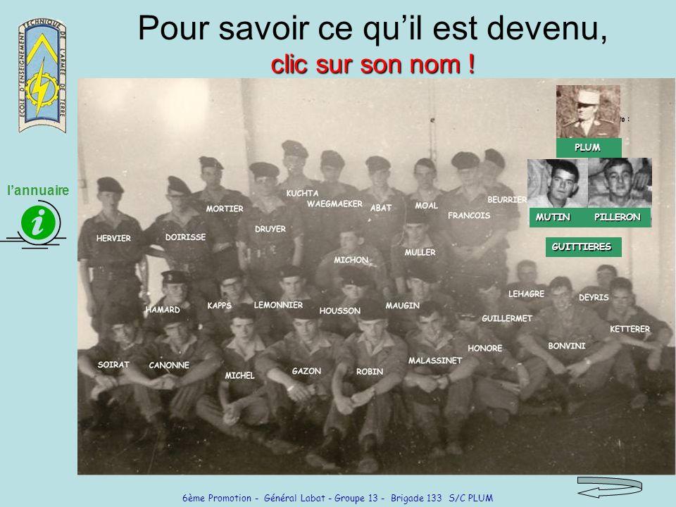 6ème Promotion - Général Labat - Groupe 13 - Brigade 133 S/C PLUM clic sur son nom ! Pour savoir ce quil est devenu, clic sur son nom ! GUITTIERES MUT