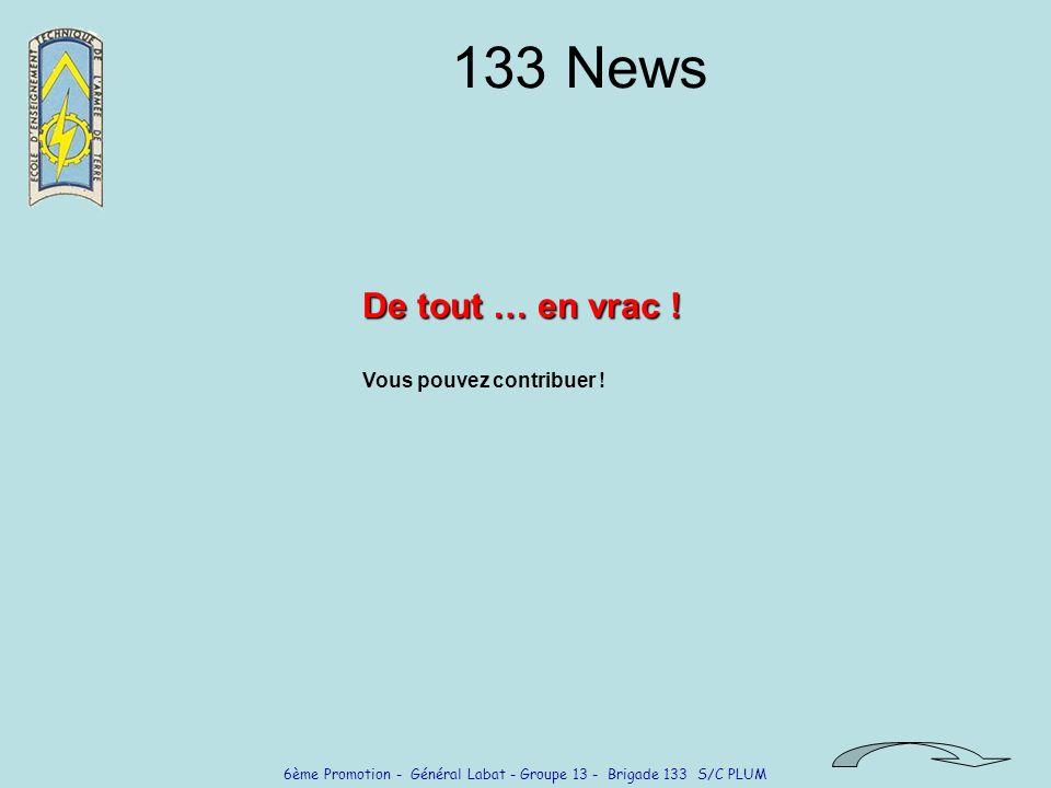 6ème Promotion - Général Labat - Groupe 13 - Brigade 133 S/C PLUM 133 News De tout … en vrac ! Vous pouvez contribuer !
