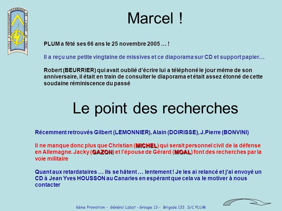 6ème Promotion - Général Labat - Groupe 13 - Brigade 133 S/C PLUM Marcel ! PLUM a fêté ses 66 ans le 25 novembre 2005 … ! Il a reçu une petite vingtai