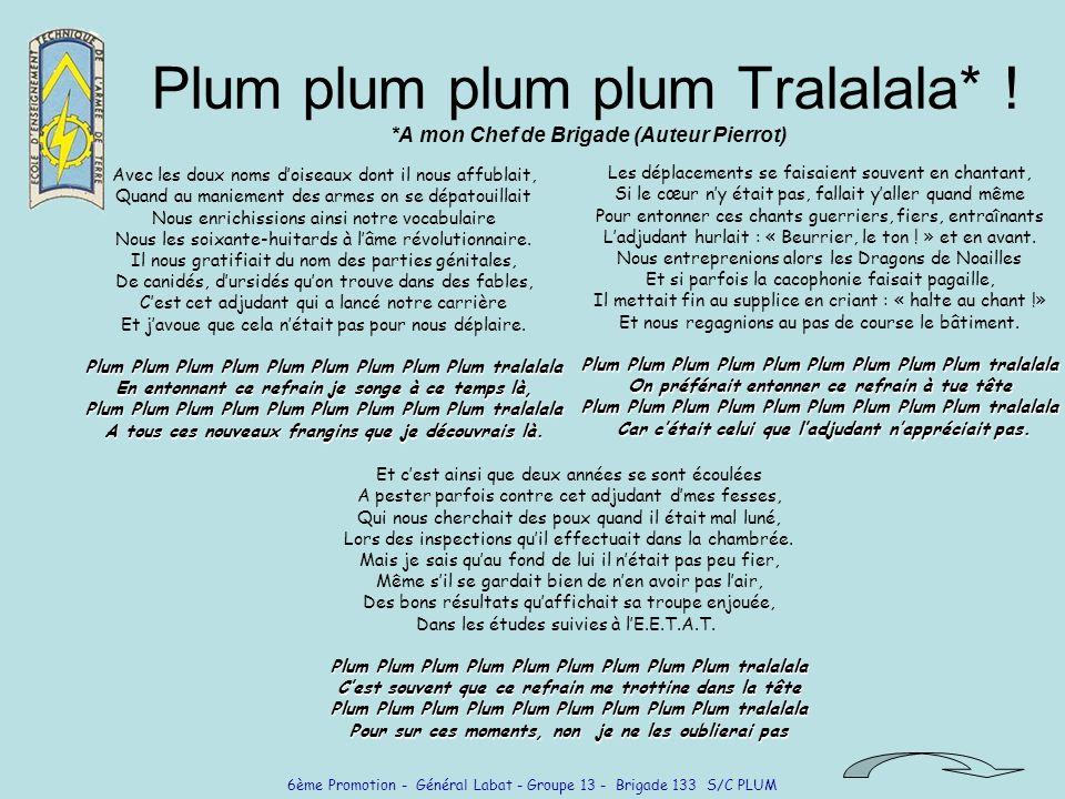 6ème Promotion - Général Labat - Groupe 13 - Brigade 133 S/C PLUM Plum plum plum plum Tralalala* ! *A mon Chef de Brigade (Auteur Pierrot) Avec les do