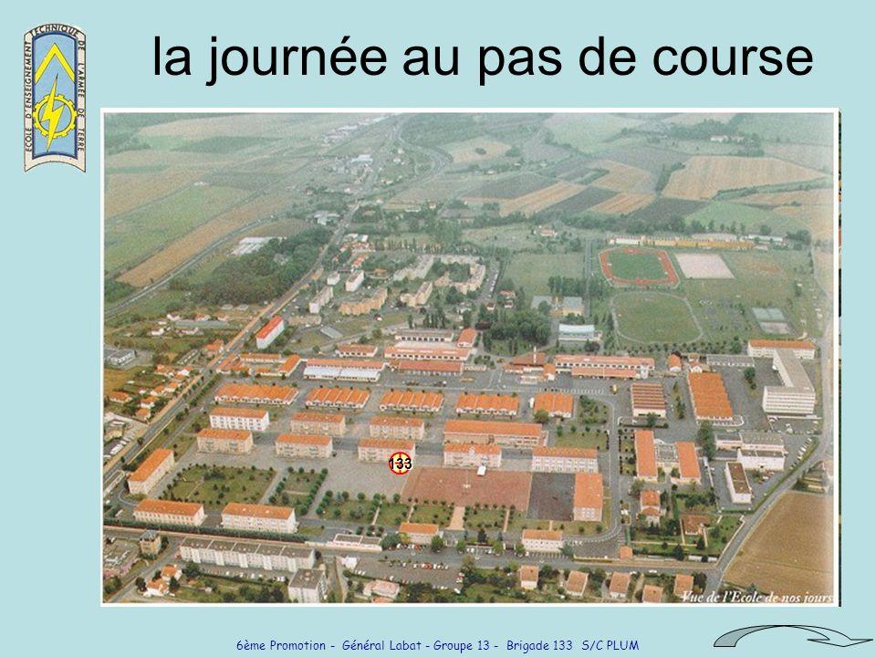 6ème Promotion - Général Labat - Groupe 13 - Brigade 133 S/C PLUM Le 133 moyen .