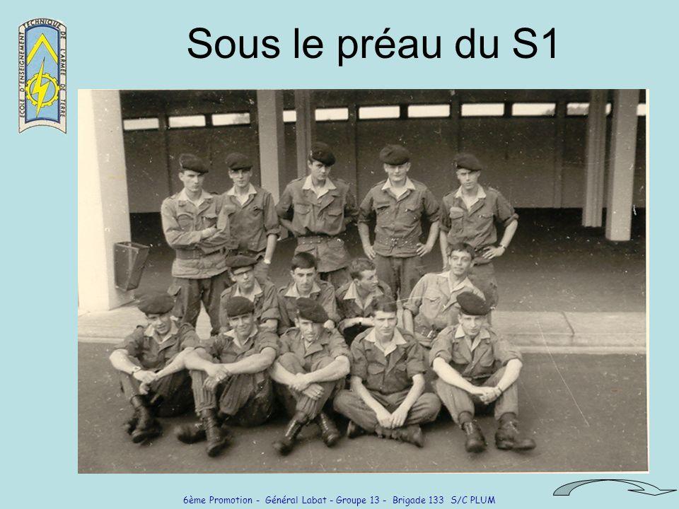 6ème Promotion - Général Labat - Groupe 13 - Brigade 133 S/C PLUM Un de nos vieux copains de promo retrouvé .
