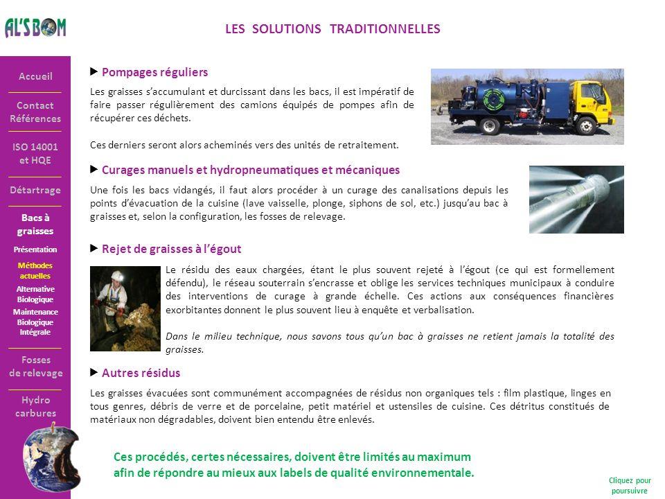 Contact Références Accueil ISO 14001 et HQE LES SOLUTIONS TRADITIONNELLES Pompages réguliers Les graisses saccumulant et durcissant dans les bacs, il