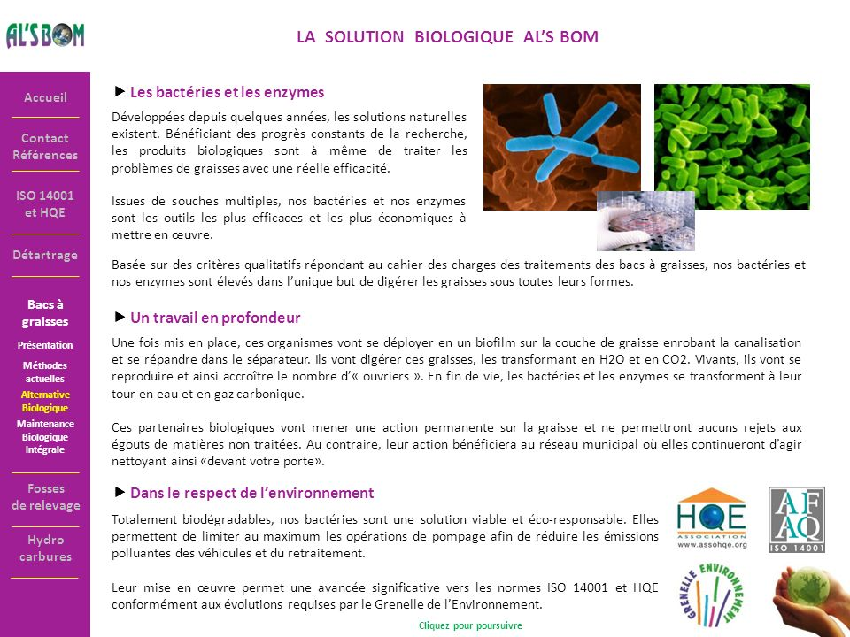 Contact Références Accueil ISO 14001 et HQE LA SOLUTION BIOLOGIQUE ALS BOM Les bactéries et les enzymes Développées depuis quelques années, les soluti