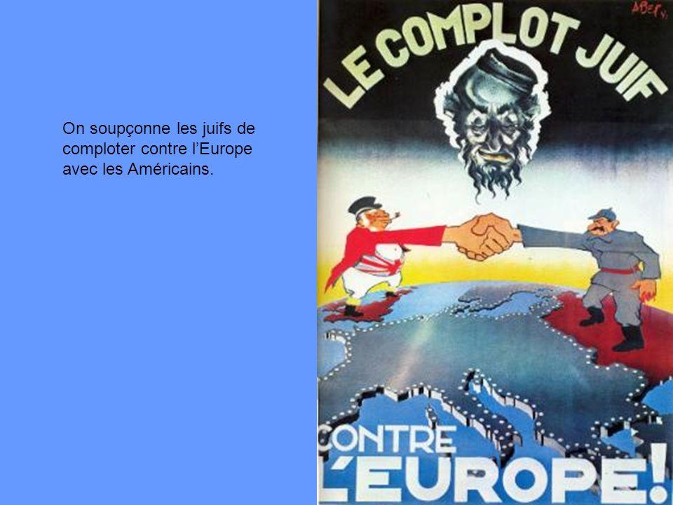On soupçonne les juifs de comploter contre lEurope avec les Américains.