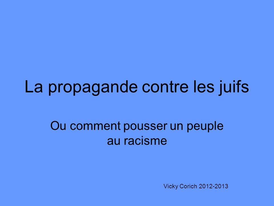 La propagande contre les juifs Ou comment pousser un peuple au racisme Vicky Corich 2012-2013