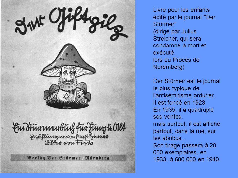 Livre pour les enfants édité par le journal Der Stürmer (dirigé par Julius Streicher, qui sera condamné à mort et exécuté lors du Procès de Nuremberg) Der Stürmer est le journal le plus typique de l antisémitisme ordurier.