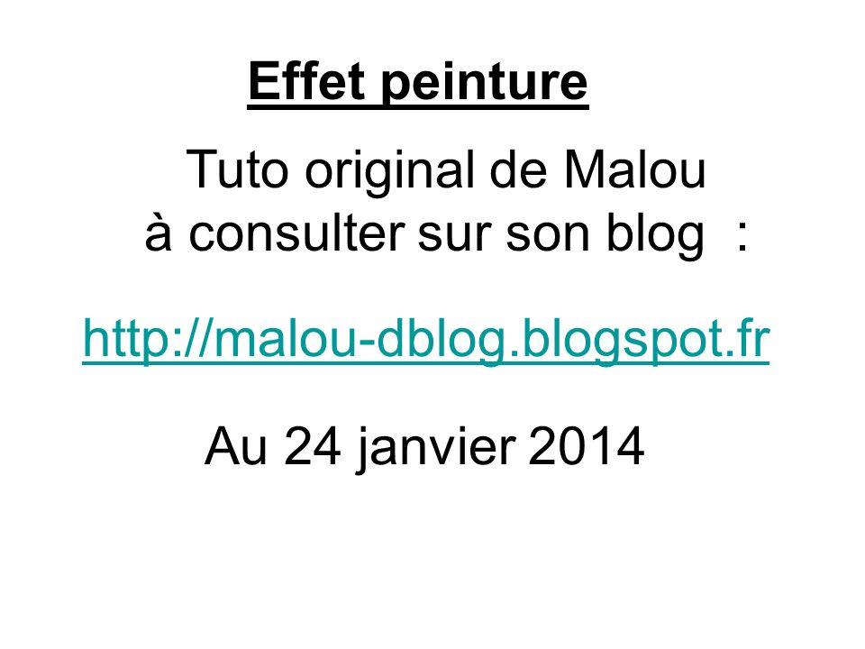 Effet peinture Au 24 janvier 2014 http://malou-dblog.blogspot.fr Tuto original de Malou à consulter sur son blog :