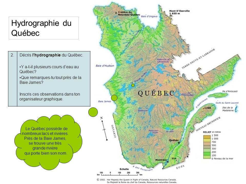 Hydrographie du Québec 2.Décris lhydrographie du Québec. Y a-t-il plusieurs cours deau au Québec? Que remarques-tu tout près de la Baie James? Inscris