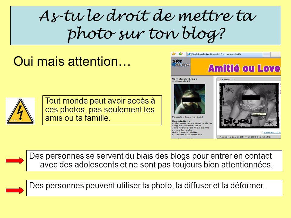 As-tu le droit de mettre ta photo sur ton blog? Oui mais attention… Tout monde peut avoir accès à ces photos, pas seulement tes amis ou ta famille. De