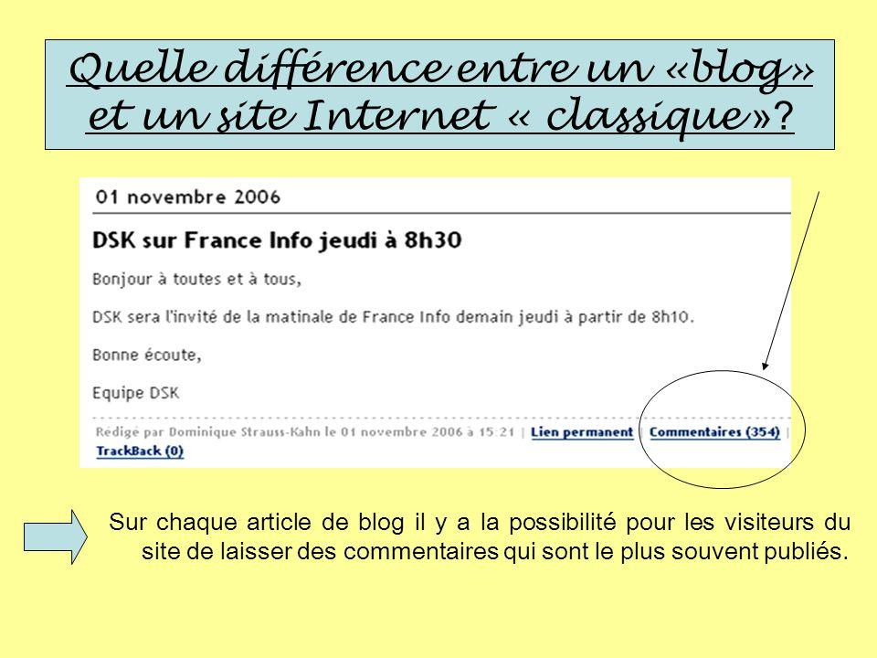 Quelle différence entre un «blog» et un site Internet « classique »? Sur chaque article de blog il y a la possibilité pour les visiteurs du site de la