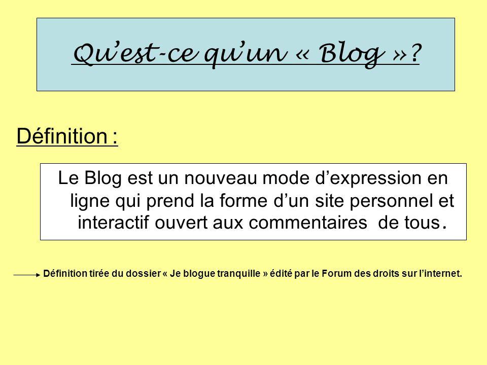 Le Blog est un nouveau mode dexpression en ligne qui prend la forme dun site personnel et interactif ouvert aux commentaires de tous. Quest-ce quun «