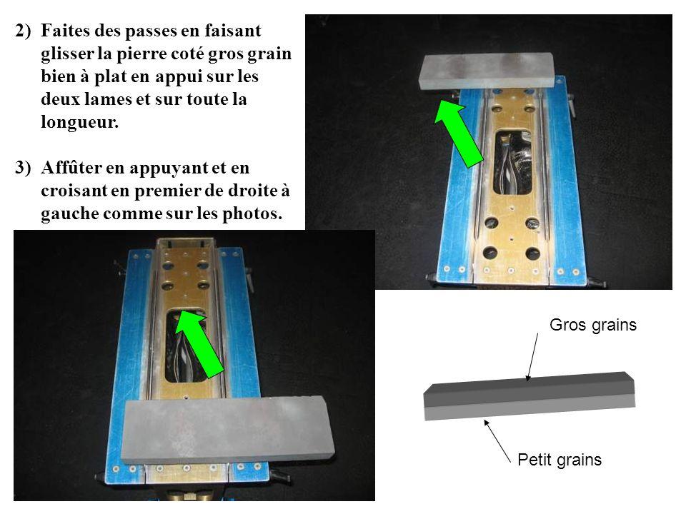 2)Faites des passes en faisant glisser la pierre coté gros grain bien à plat en appui sur les deux lames et sur toute la longueur. 3)Affûter en appuya