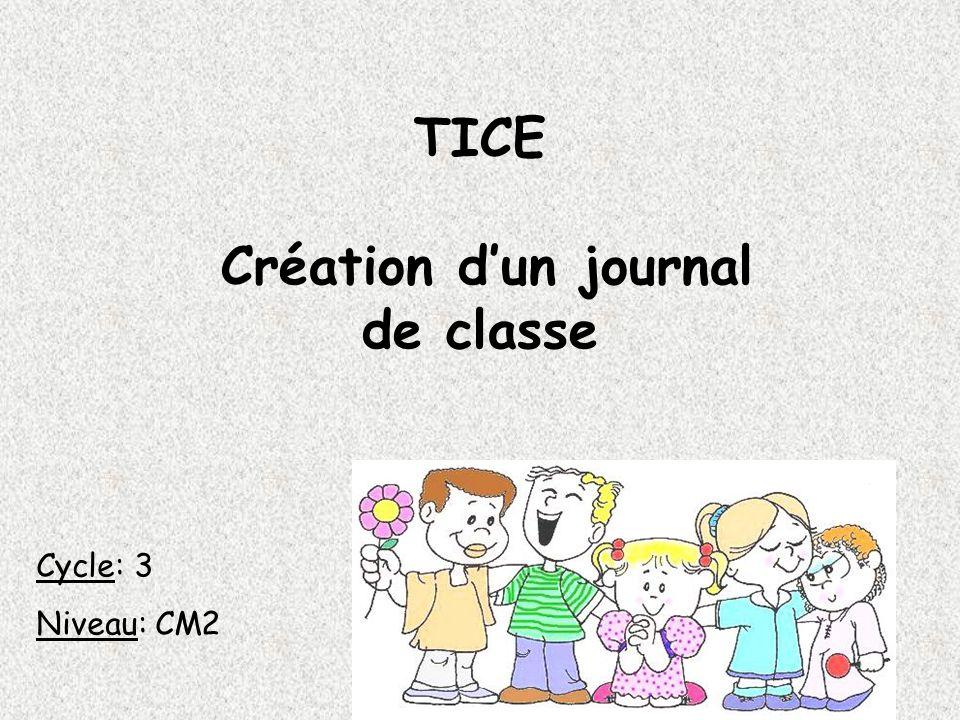 TICE Création dun journal de classe Cycle: 3 Niveau: CM2