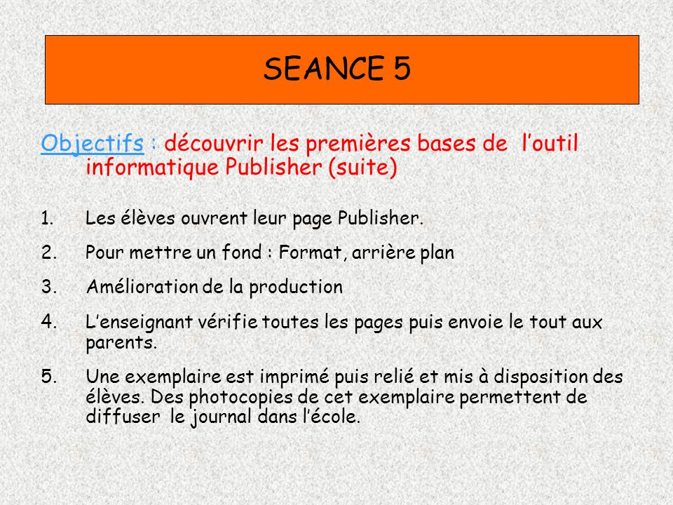 SEANCE 5 Objectifs : découvrir les premières bases de loutil informatique Publisher (suite) 1.Les élèves ouvrent leur page Publisher. 2.Pour mettre un