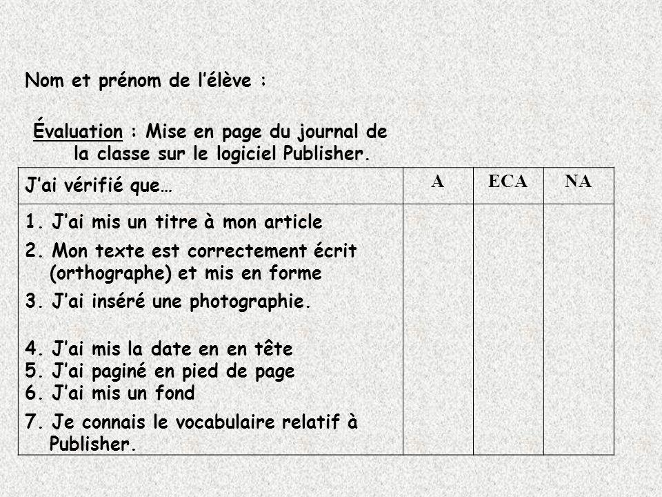 Nom et prénom de lélève : Évaluation : Mise en page du journal de la classe sur le logiciel Publisher. Jai vérifié que… AECANA 1. Jai mis un titre à m