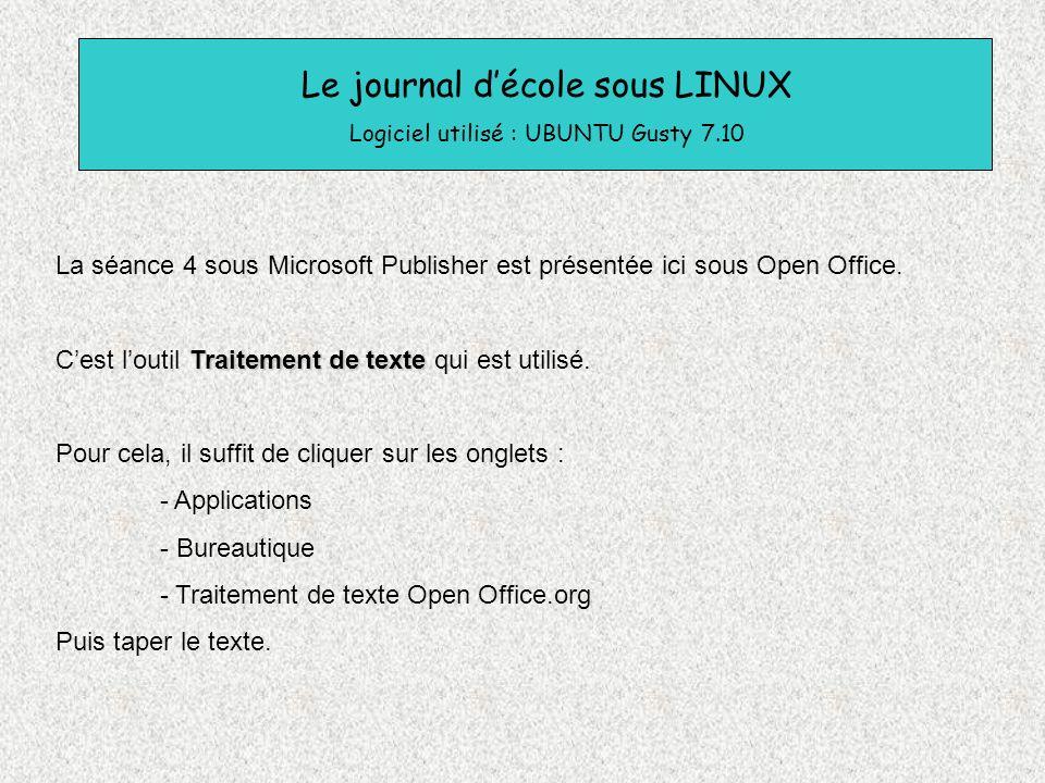 Le journal décole sous LINUX Logiciel utilisé : UBUNTU Gusty 7.10 La séance 4 sous Microsoft Publisher est présentée ici sous Open Office. Traitement
