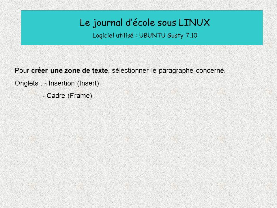Le journal décole sous LINUX Logiciel utilisé : UBUNTU Gusty 7.10 créer une zone de texte Pour créer une zone de texte, sélectionner le paragraphe con