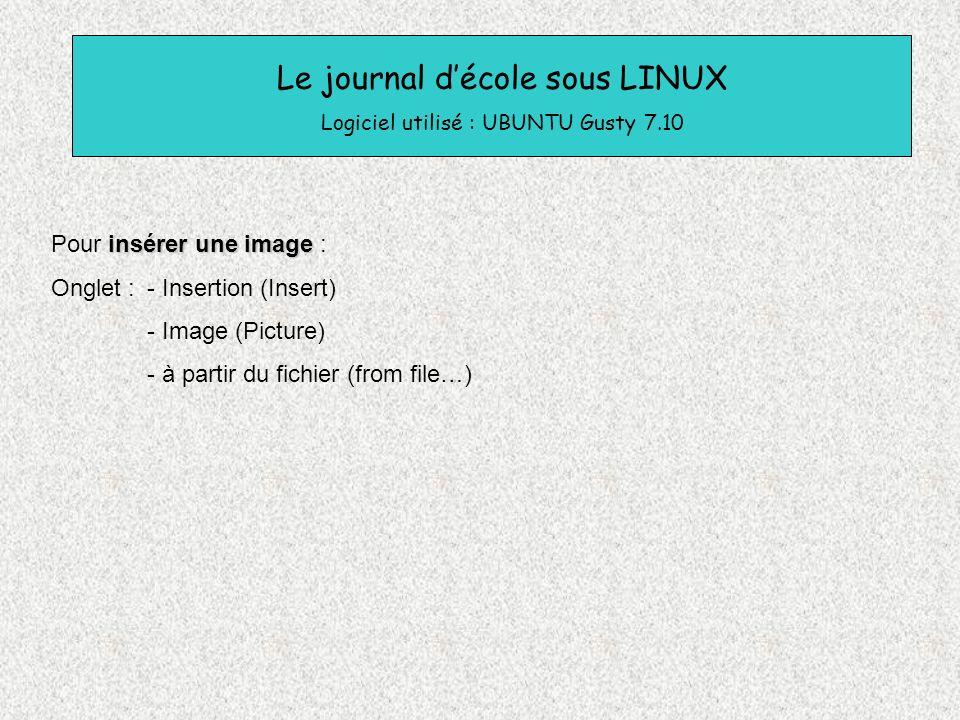 Le journal décole sous LINUX Logiciel utilisé : UBUNTU Gusty 7.10 insérer une image Pour insérer une image : Onglet : - Insertion (Insert) - Image (Pi