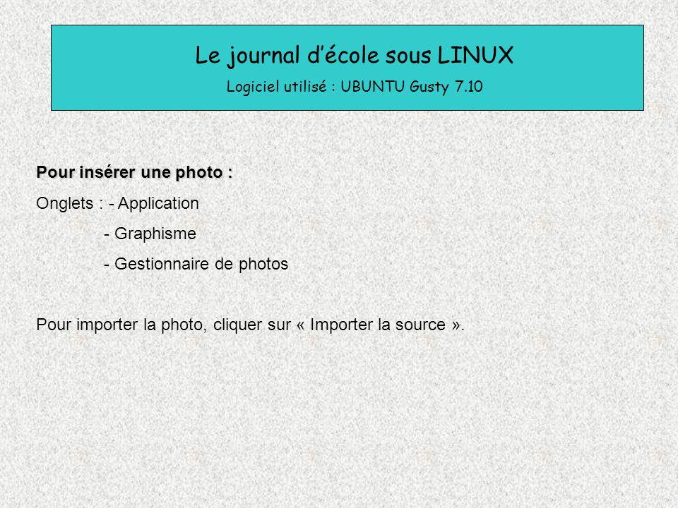 Le journal décole sous LINUX Logiciel utilisé : UBUNTU Gusty 7.10 Pour insérer une photo : Onglets : - Application - Graphisme - Gestionnaire de photo