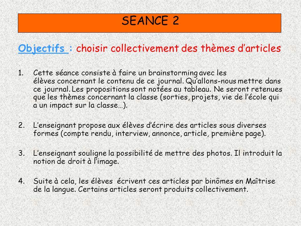 SEANCE 2 Objectifs : choisir collectivement des thèmes darticles 1.Cette séance consiste à faire un brainstorming avec les élèves concernant le conten
