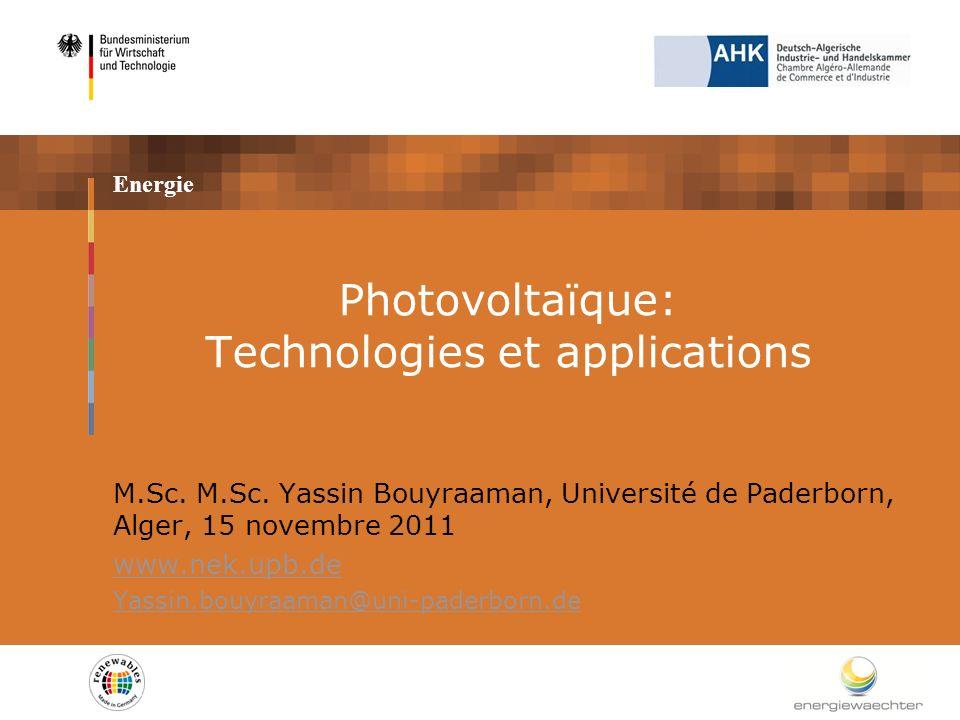 Energie Photovoltaïque: Technologies et applications M.Sc. M.Sc. Yassin Bouyraaman, Université de Paderborn, Alger, 15 novembre 2011 www.nek.upb.de Ya
