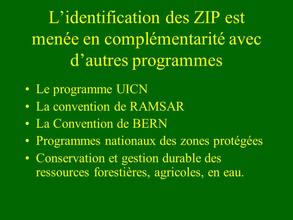 Lidentification des ZIP est menée en complémentarité avec dautres programmes Le programme UICN La convention de RAMSAR La Convention de BERN Programme