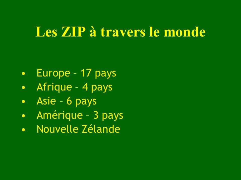 Les ZIP à travers le monde Europe – 17 pays Afrique – 4 pays Asie – 6 pays Amérique – 3 pays Nouvelle Zélande