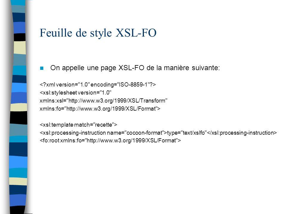 Feuille de style XSL-FO On appelle une page XSL-FO de la manière suivante: <xsl:stylesheet version=