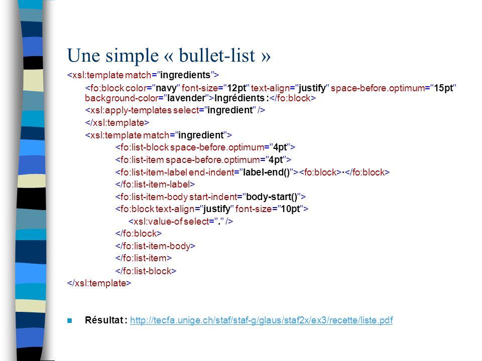 Une simple « bullet-list » Ingrédients : · Résultat : http://tecfa.unige.ch/staf/staf-g/glaus/staf2x/ex3/recette/liste.pdfhttp://tecfa.unige.ch/staf/s